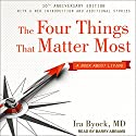 The Four Things That Matter Most 10th Anniversary Edition: A Book About Living Audiobook by Ira Byock, MD Narrated by Barry Abrams