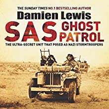 SAS Ghost Patrol: The Ultra-Secret Unit That Posed as Nazi Stormtroopers Audiobook by Damien Lewis Narrated by Leighton Pugh