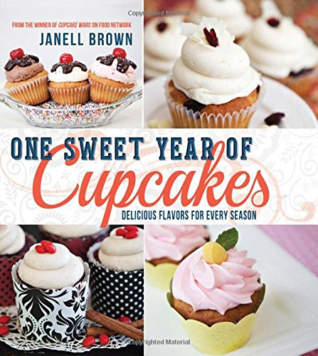 One Sweet Year of Cupcakes: Delicious Flavors for Every Season PDF