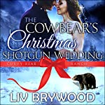 The Cowbear's Christmas Shotgun Wedding: Curvy Bear Ranch, Book 3 | Liv Brywood