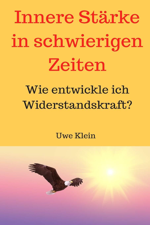Innere Stärke in schwierigen Zeiten: Wie entwickle ich Widerstandskraft? Taschenbuch – 18. Juni 2016 Uwe Klein 1534750282 New Age Body