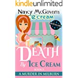 Death By Ice Cream: A Culinary Cozy Mystery With A Delicious Recipe (A Murder In Milburn Book 5)
