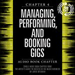 The Artist's Guide to Success in the Music Business (2nd edition), Chapter 4: Managing, Performing, and Booking Gigs | Loren Weisman
