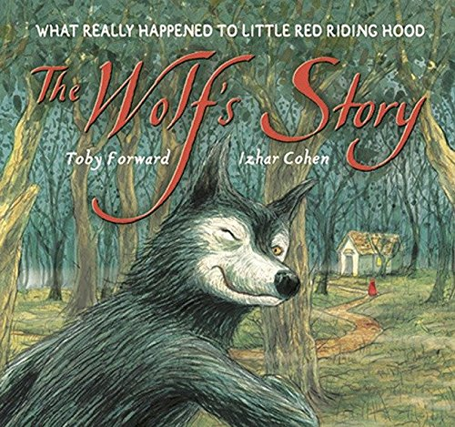 (The Wolf's Story: What Really Happened to Little Red Riding Hood)
