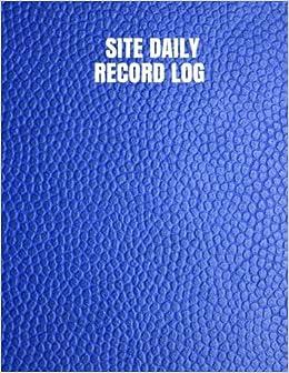Amazon com: Site Daily Record Log: Supervisor Daily Log Book