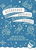 img - for Astrology for Happiness and Success: From Aries to Pisces, Create the Life You Want-Based on Your Astrological Sign! book / textbook / text book