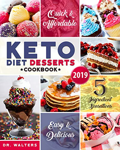 Keto Desserts Cookbook #2019: 5-Ingredient Affordable, Quick & Easy Low-Carb Sweets & Treats for Smart People on a Budget by America's Food Hub