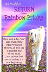 Jack McAfghan: Return from Rainbow Bridge: An Afterlife Story of Loss, Love and Renewal (Jack McAfghan Pet Loss Trilogy Book 3) Kindle Edition