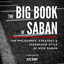 The Big Book of Saban: The Philosophy, Strategy & Leadership Style of Nick Saban | Livre audio Auteur(s) : Alex Kirby Narrateur(s) : Josh Brogadir