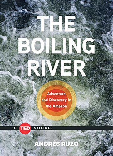 The Boiling River: Adventure and Discovery in the Amazon (TED Books) [Andres Ruzo] (Tapa Dura)