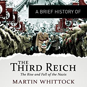 A Brief History of the Third Reich: The Rise and Fall of the Nazis Audiobook