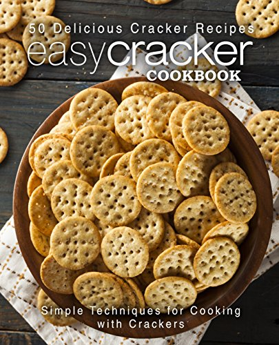Easy Cracker Cookbook: 50 Delicious Cracker Recipes; Simple Techniques for Cooking with Crackers by [Press, BookSumo]