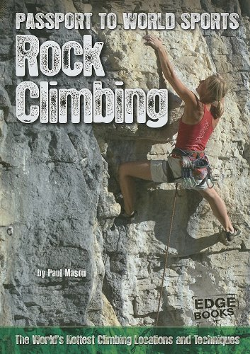 Rock Climbing: The World's Hottest Climbing Locations and Techniques (Passport to World Sports)