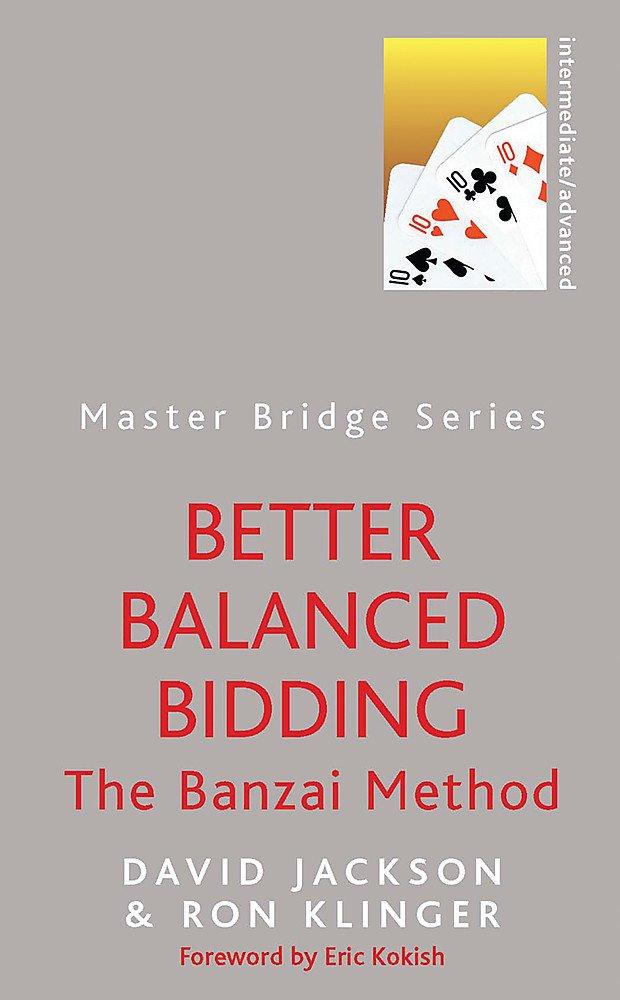 Better Balanced Bidding: The Banzai Method MASTER BRIDGE ...