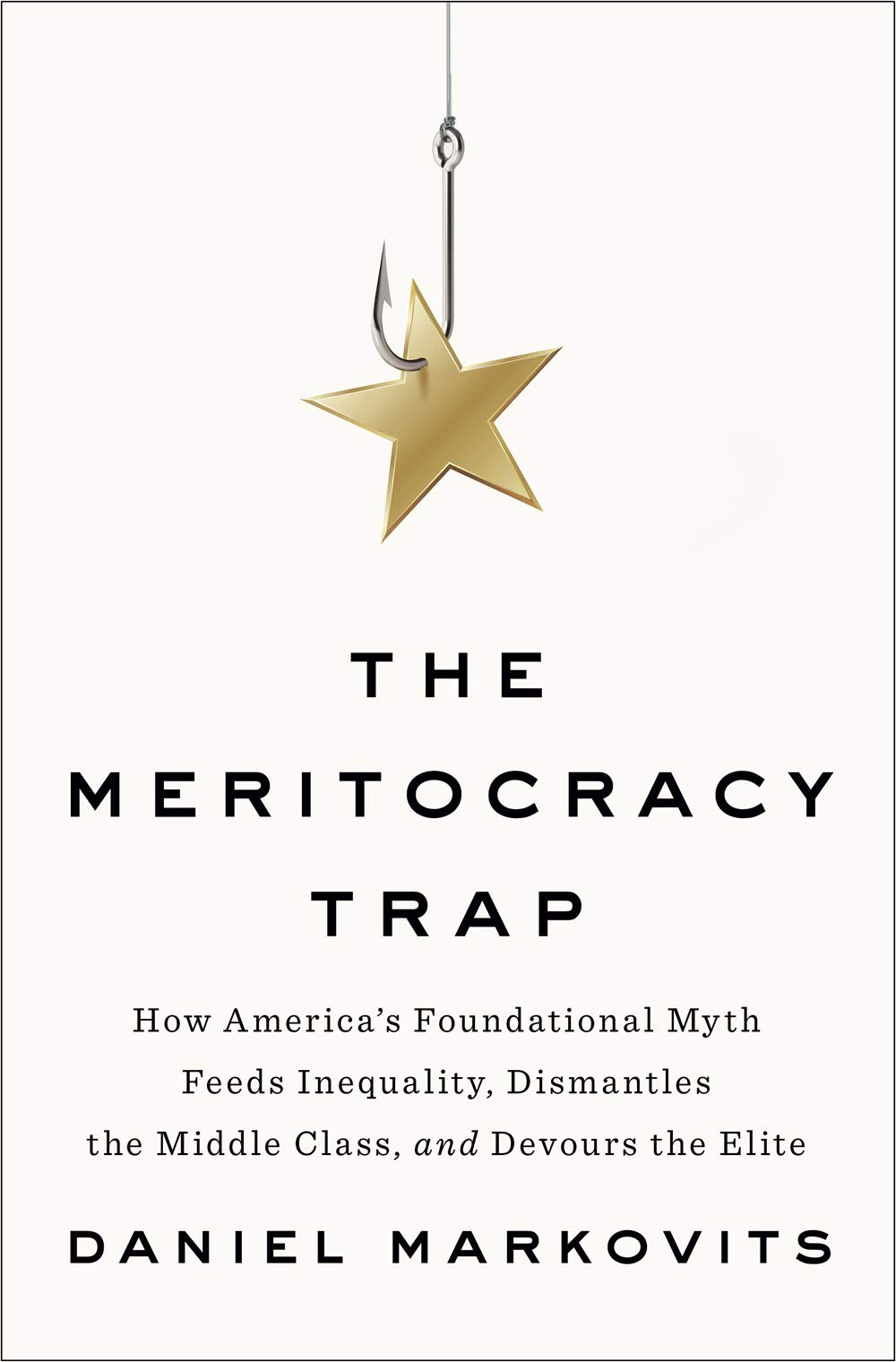 The Meritocracy Trap: How America's Foundational Myth Feeds ...