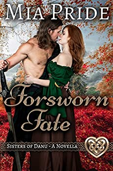 Forsworn Fate: A Sisters of Danu Novella: A Celtic Historical Romance by [Pride, Mia]