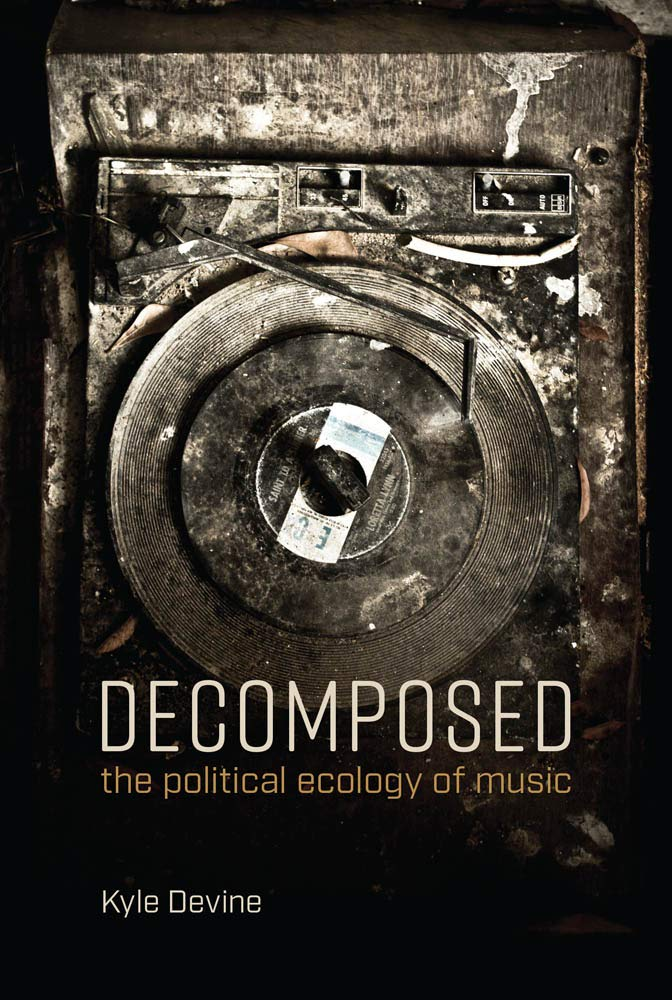 Decomposed  The Political Ecology Of Music  Mit Press