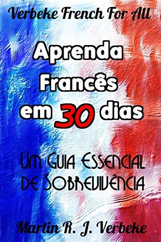 Aprenda Francês em 30 Dias - Um Guia Essencial de Sobrevivência