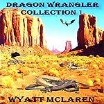 Buck Johnson: Dragon Wrangler, Collection I | Wyatt McLaren