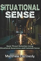 Situational Sense: Basic Threat Detection Using Situational Awareness and Common Sense Paperback