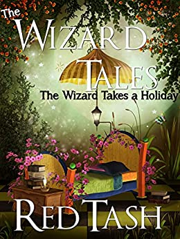 The Wizard Takes a Holiday (Now Fortified by Mad Science Moms & unDead Belles!) (The Wizard Tales Book 1) by [Tash, Red, Krafton, Ash, Lefeve, Claudia, Tash, Leslea]