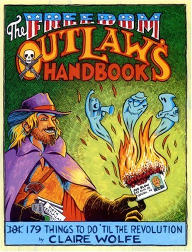 Book cover from The Freedom Outlaws Handbook: 179 Things to Do Til the Revolution by Claire Wolfe