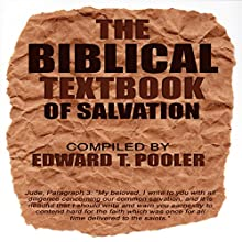 The Biblical Textbook of Salvation Audiobook by Edward T. Pooler Narrated by Bradley D. Barnes, MBA