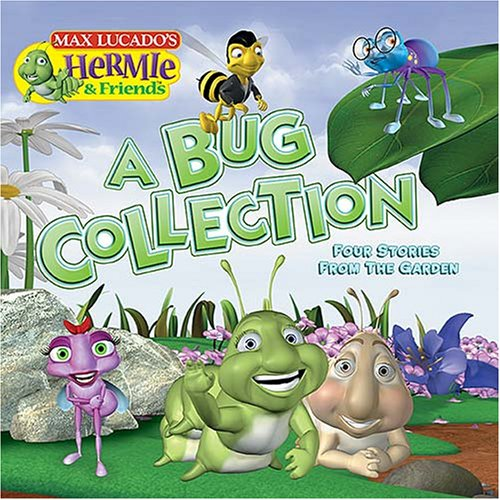 Read Online A Bug Collection: Four Stories from the Garden (Max Lucado's Hermie & Friends) pdf epub