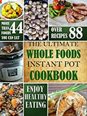 The Ultimate Whole Foods Instant Pot Cookbook