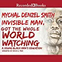 Invisible Man, Got the Whole World Watching: A Young Black Man's Education Audiobook by Mychal Denzel Smith Narrated by Kevin R. Free