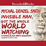 Invisible Man, Got the Whole World Watching: A Young Black Man's Education | Mychal Denzel Smith