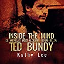 Ted Bundy: Inside the Mind of America's Most Glorified Serial Killer Audiobook by Kathy Lee Narrated by Jim Johnston