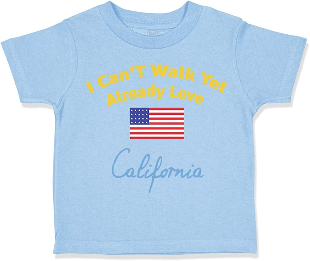Custom Toddler T-Shirt I Can T Walk Yet Already Love California Cotton