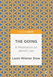 "Leon Wiener Dow, ""The Going: A Meditation on Jewish Law"" (Palgrave MacMillan, 2017)"