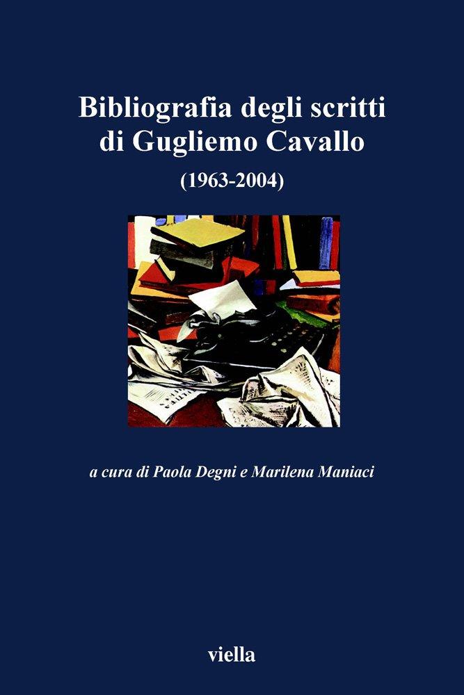 Bibliografia degli scritti di Guglielmo Cavallo (1963-2004) (I libri di Viella)