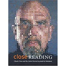 Close Reading: Chuck Close and the Artist Portrait by Martin Friedman (2005-11-01)