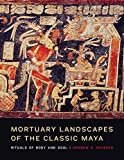 img - for Mortuary Landscapes of the Classic Maya: Rituals of Body and Soul (Linda Schele Series in Maya and Pre-Columbian Studies) by Andrew K. Scherer (2015-12-01) book / textbook / text book