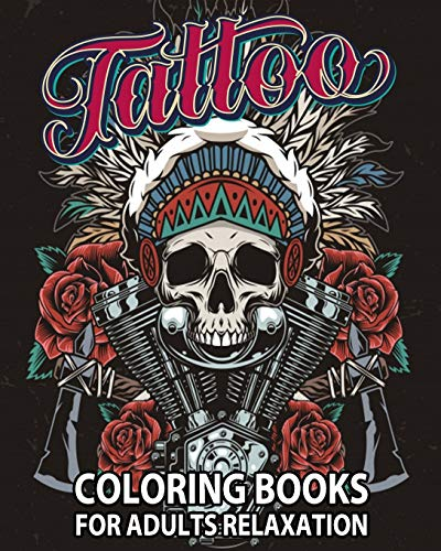 Tattoo Coloring Books For Adults Relaxation: Tattoo Adult Coloring Book,  Beautiful And Awesome Tattoo Coloring Pages Such As Sugar Skulls, Guns,  Roses Adult To Get Stress Relieving And Relaxation: Coloring, Tattoo: