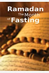 Ramadan the Month of Fasting: Islamic Books on the Quran, the Hadith and the Prophet Muhammad Kindle Edition