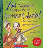 img - for You Wouldn't Want to Be an American Colonist! book / textbook / text book
