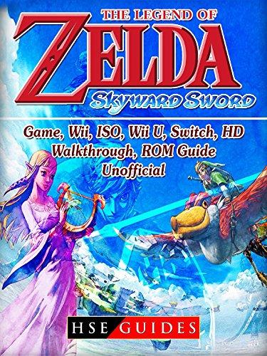 The Legend of Zelda Skyward Sword Game, Wii, ISO, Wii U, Switch, HD, Walkthrough, ROM, Guide Unofficial