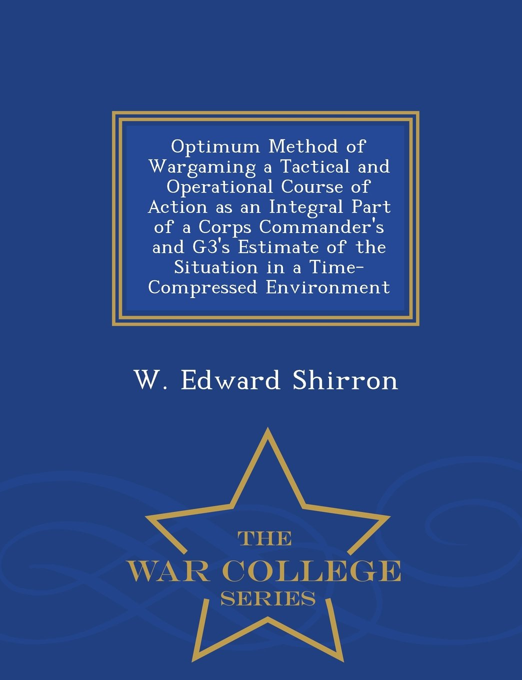 Download Optimum Method of Wargaming a Tactical and Operational Course of Action as an Integral Part of a Corps Commander's and G3's Estimate of the Situation ... Environment - War College Series pdf