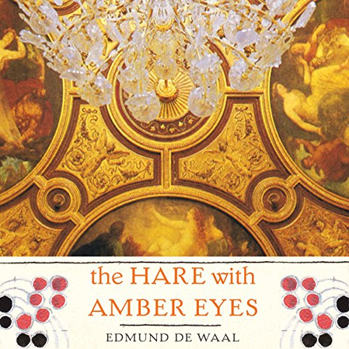 The Hare With Amber Eyes  A Familys Century Of Art And Loss