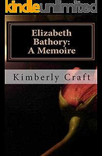 Amazon elizabeth bathory the blood countess ebook tom elizabeth bathory a memoire as told by her court master benedict dese fandeluxe Document