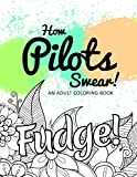 How Pilots Swear!: An Adult Coloring Book (Hilarious Coloring Book for Grown Ups)