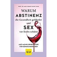 Warum Abstinenz die Gesundheit gefährdet und Sex vor Krebs schützt: Anti-Aging-Geheimnisse für Genussmenschen (GU Einzeltitel Gesundheit/Alternativheilkunde)