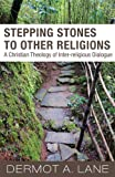 Stepping Stones to Other Religions: A Christian Theology of Interreligious Dialogue, Dermot A. Lane, 157075991X