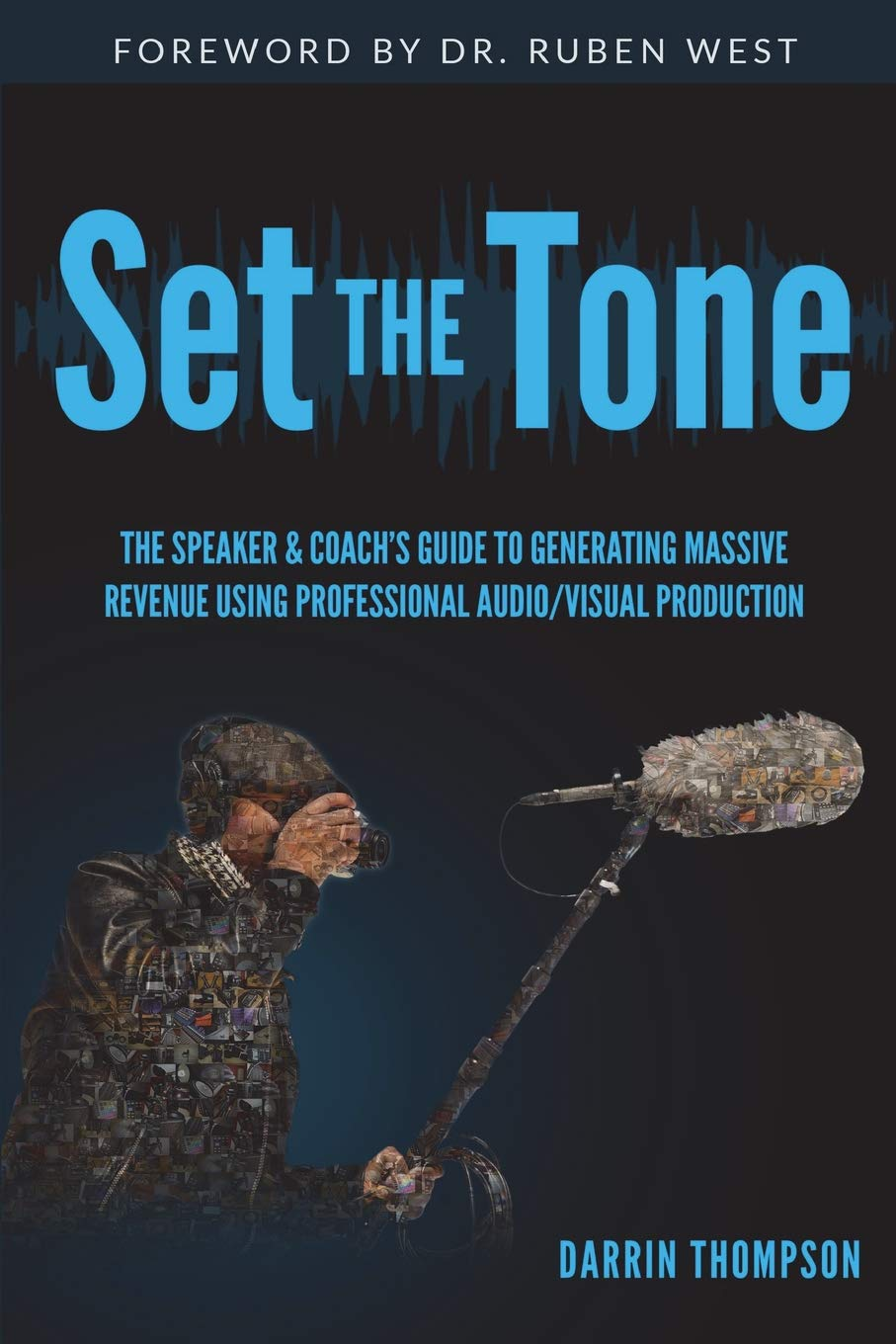 Read Online Set The Tone: The Speaker & Coach's Guide to Generating Massive Revenue Using Professional Audio/Visual Production PDF