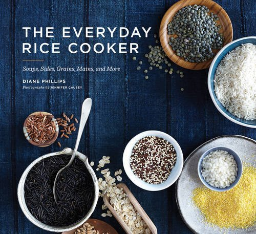 The Everyday Rice Cooker: Soups, Sides, Grains, Mains, and More by Diane...