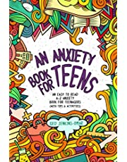 An Anxiety Book for Teens: An Easy To Read A-Z Anxiety Book for Teenagers (With Tips & Activities)